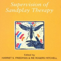 Supervision of Sandplay Therapy. Edited by Harriet S. Friedman & Rie Rogers Mitchell.